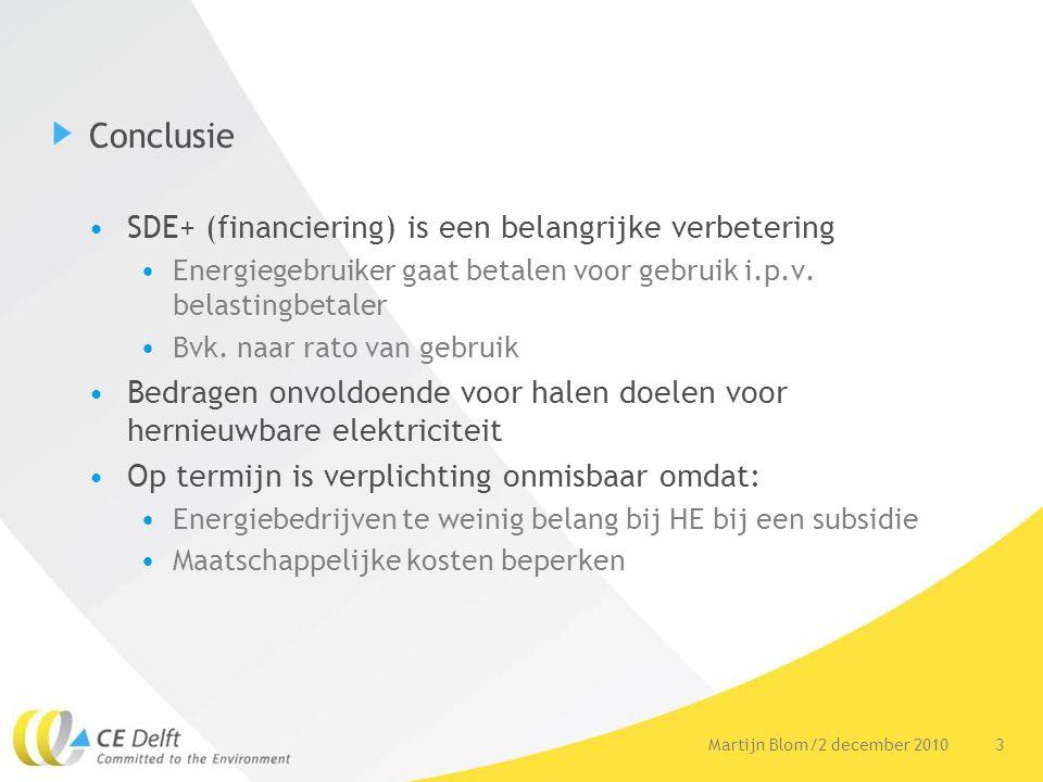 3Martijn Blom/2 december 2010 Conclusie SDE+ (financiering) is een belangrijke verbetering Energiegebruiker gaat betalen voor gebruik i.p.v. belasting