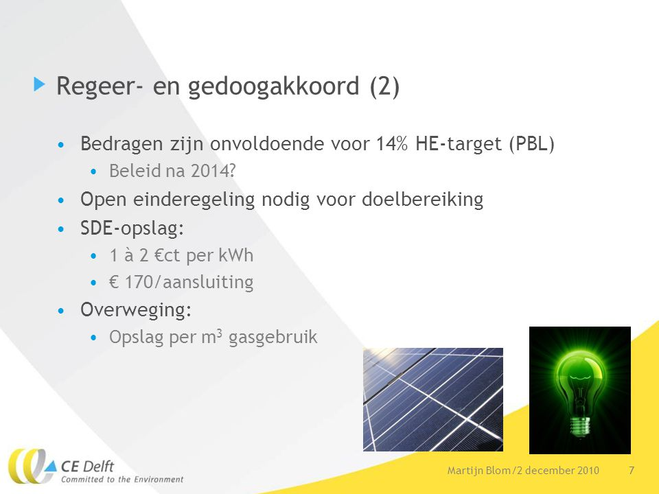 7Martijn Blom/2 december 2010 Regeer- en gedoogakkoord (2) Bedragen zijn onvoldoende voor 14% HE-target (PBL) Beleid na 2014? Open einderegeling nodig