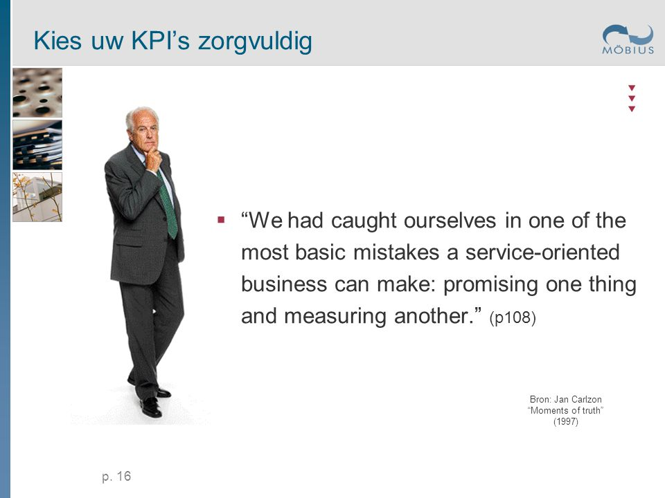 """p. 16 Kies uw KPI's zorgvuldig  """"We had caught ourselves in one of the most basic mistakes a service-oriented business can make: promising one thing"""