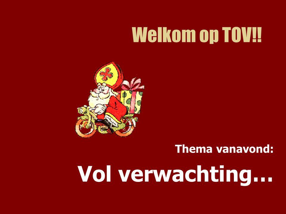 Welkom op TOV!! Thema vanavond: Vol verwachting…