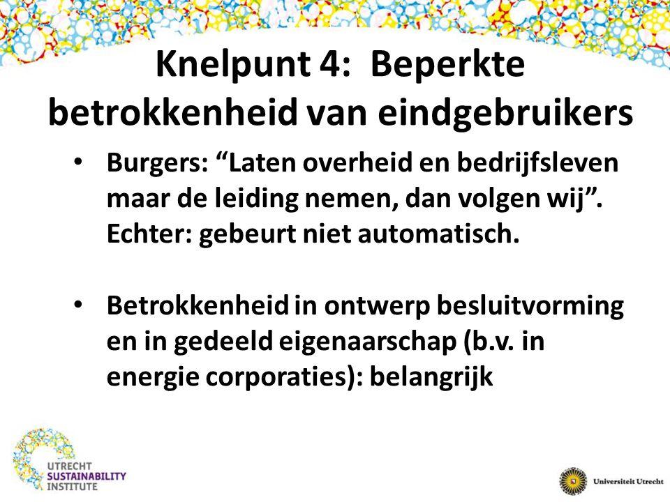 Knelpunt 4: Beperkte betrokkenheid van eindgebruikers Burgers: Laten overheid en bedrijfsleven maar de leiding nemen, dan volgen wij .