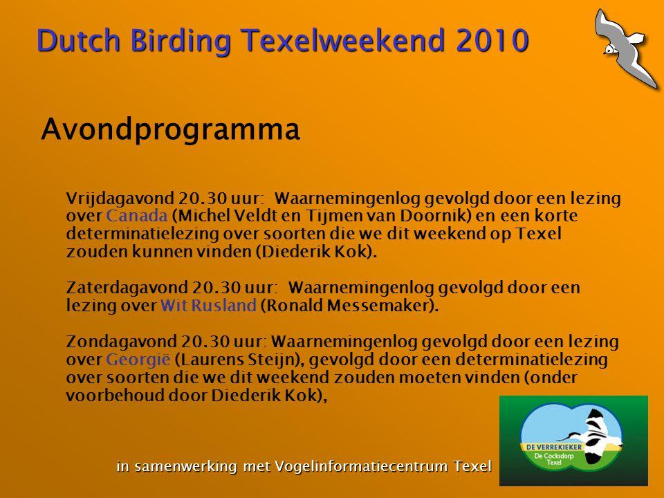 Dutch Birding Texelweekend 2010 in samenwerking met Vogelinformatiecentrum Texel in samenwerking met Vogelinformatiecentrum Texel Avondprogramma Vrijd