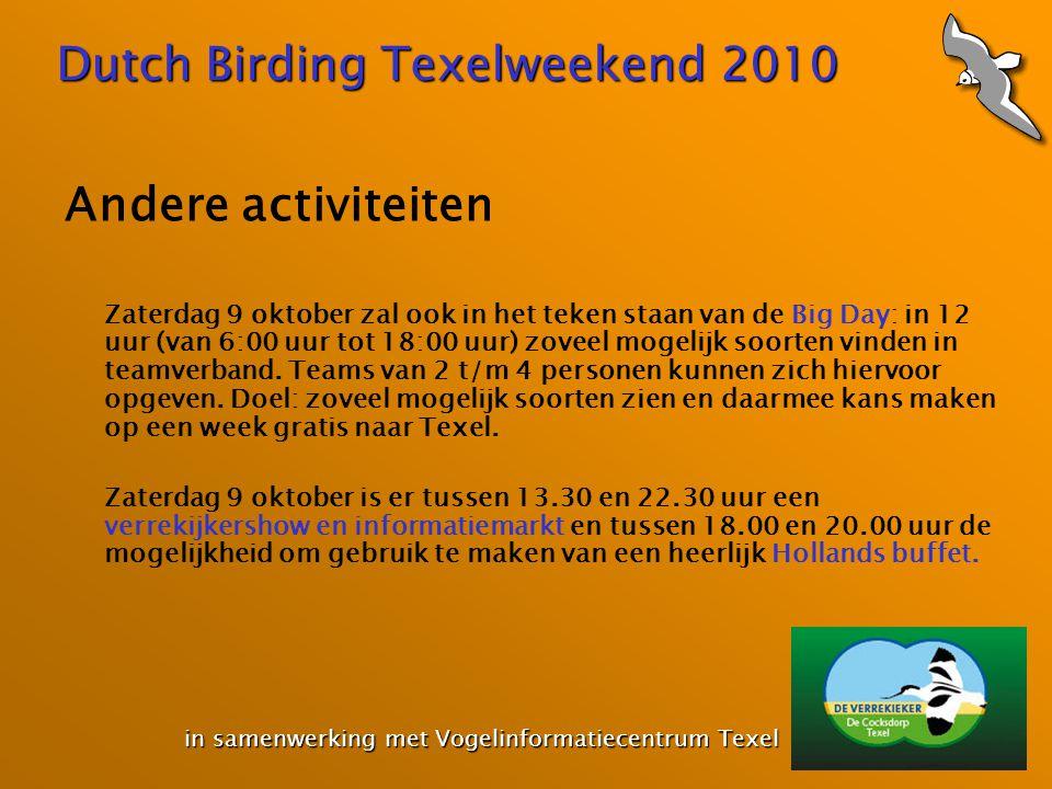 Dutch Birding Texelweekend 2010 in samenwerking met Vogelinformatiecentrum Texel in samenwerking met Vogelinformatiecentrum Texel Andere activiteiten Zaterdag 9 oktober zal ook in het teken staan van de Big Day: in 12 uur (van 6:00 uur tot 18:00 uur) zoveel mogelijk soorten vinden in teamverband.