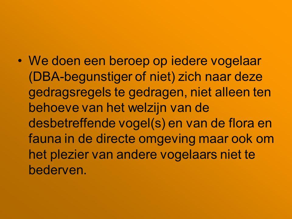 We doen een beroep op iedere vogelaar (DBA-begunstiger of niet) zich naar deze gedragsregels te gedragen, niet alleen ten behoeve van het welzijn van