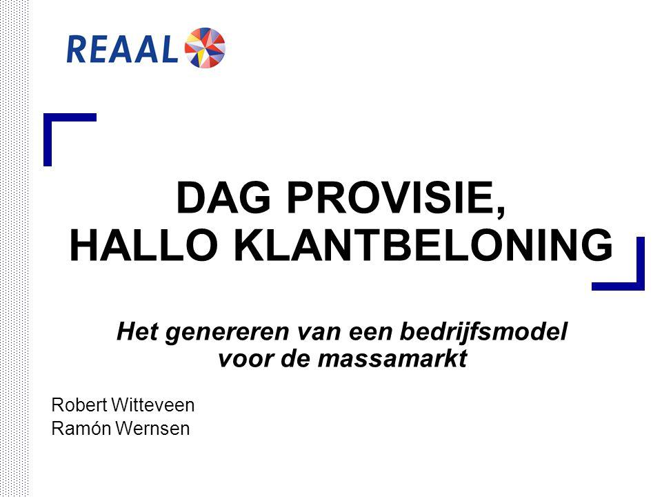 DAG PROVISIE, HALLO KLANTBELONING Het genereren van een bedrijfsmodel voor de massamarkt Robert Witteveen Ramón Wernsen