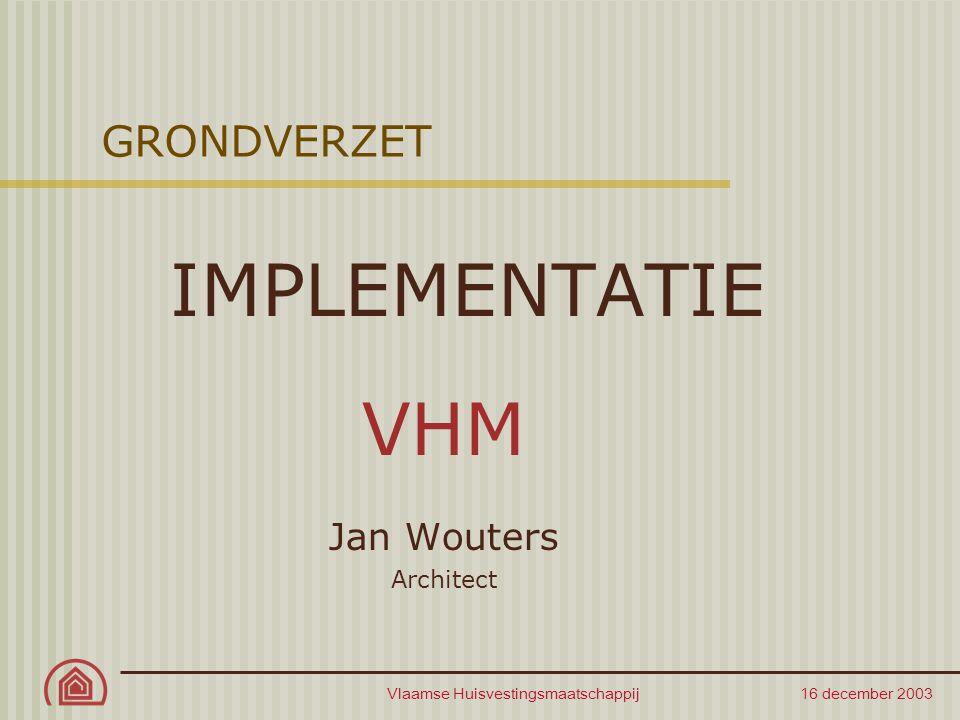 Vlaamse Huisvestingsmaatschappij 16 december 2003 GRONDVERZET – implementatie VHM Aanstelling van bodemsaneringsdeskundige Toepassing tijdens ontwerpfase Toepassing tijdens projectfase