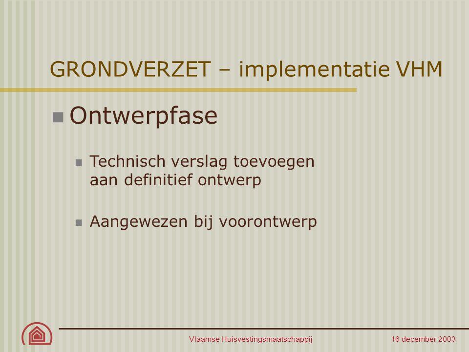 Vlaamse Huisvestingsmaatschappij 16 december 2003 GRONDVERZET – implementatie VHM Ontwerpfase Technisch verslag toevoegen aan definitief ontwerp Aange