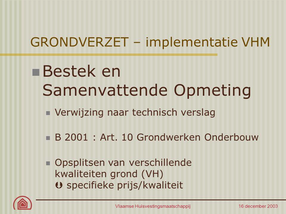 Vlaamse Huisvestingsmaatschappij 16 december 2003 GRONDVERZET – implementatie VHM Bestek en Samenvattende Opmeting Verwijzing naar technisch verslag B