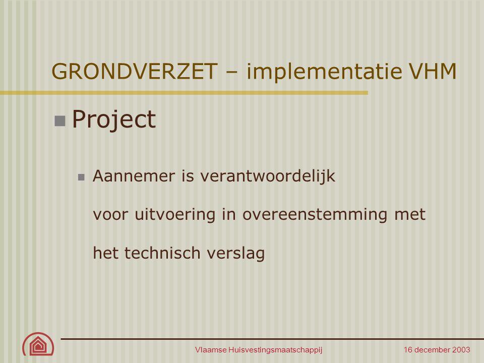 Vlaamse Huisvestingsmaatschappij 16 december 2003 GRONDVERZET – implementatie VHM Projecten in uitvoering DRINGEND : aanstelling van BSD  technisch verslag Bij afvoer van vervuilde grond  verrekening (tijdig voor te leggen aan VHM) Noodoplossing : tijdelijk stockeren op terrein en ter plaatse onderzoeken