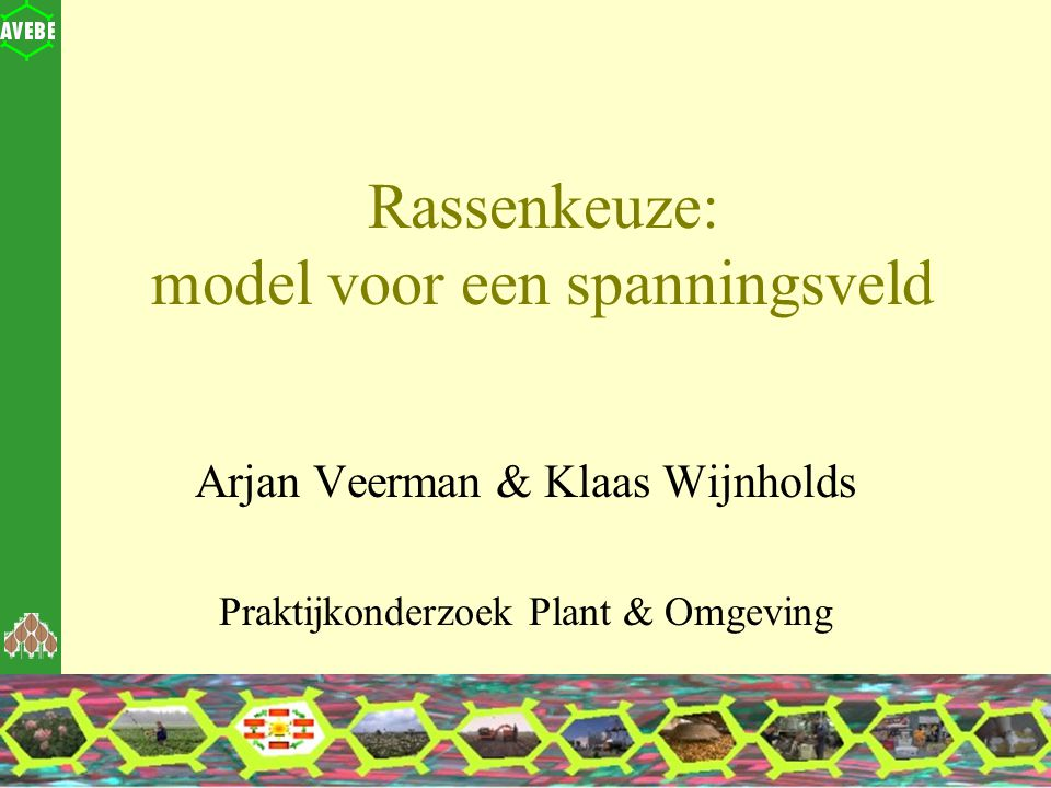 Rassenkeuze: model voor een spanningsveld Arjan Veerman & Klaas Wijnholds Praktijkonderzoek Plant & Omgeving