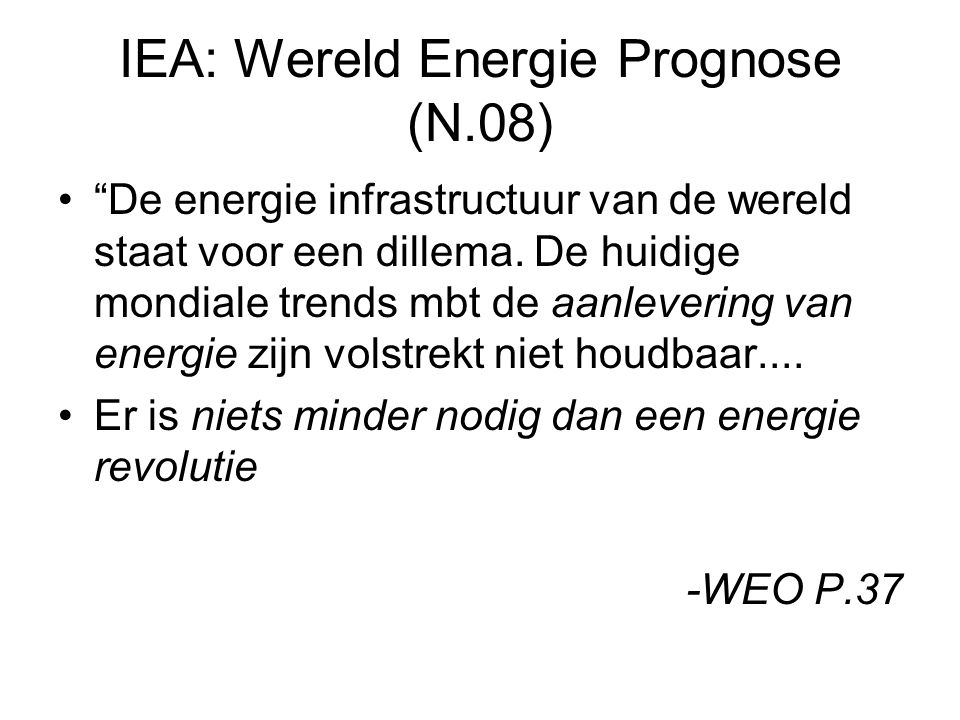 IEA: Wereld Energie Prognose (N.08) De energie infrastructuur van de wereld staat voor een dillema.