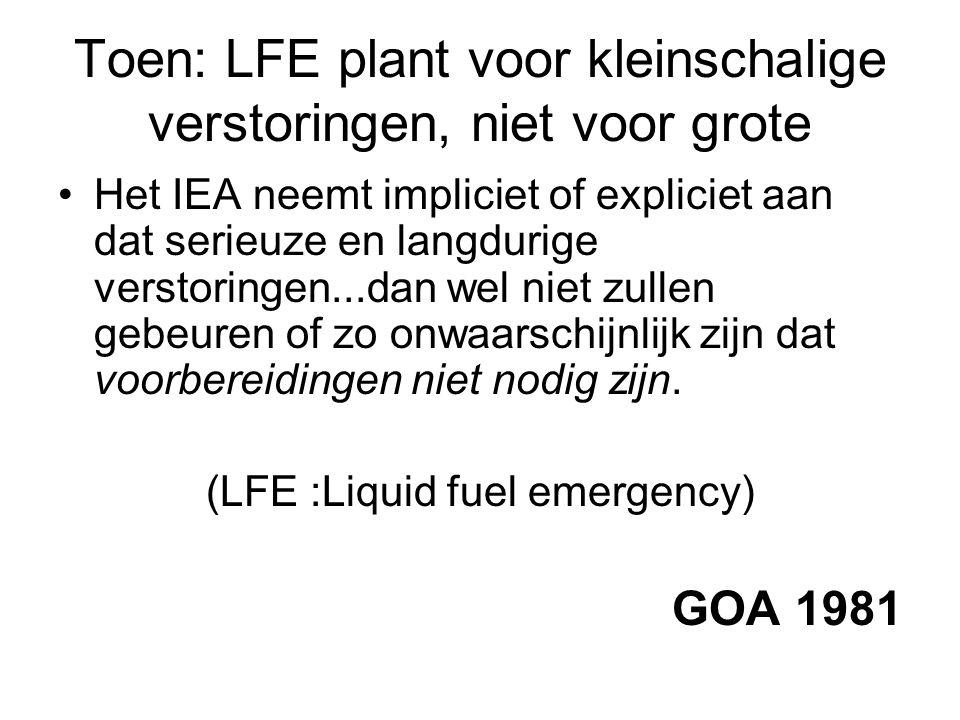 Toen: LFE plant voor kleinschalige verstoringen, niet voor grote Het IEA neemt impliciet of expliciet aan dat serieuze en langdurige verstoringen...dan wel niet zullen gebeuren of zo onwaarschijnlijk zijn dat voorbereidingen niet nodig zijn.