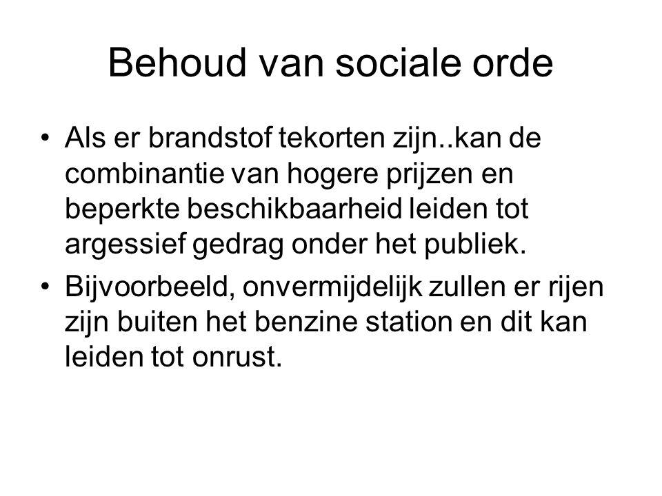 Behoud van sociale orde Als er brandstof tekorten zijn..kan de combinantie van hogere prijzen en beperkte beschikbaarheid leiden tot argessief gedrag onder het publiek.