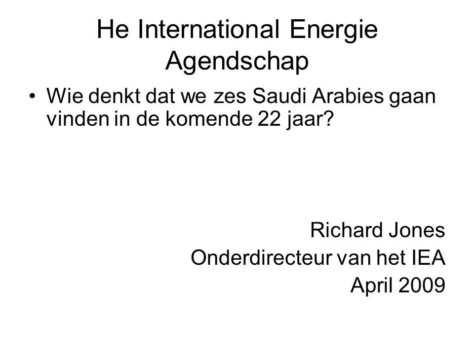 He International Energie Agendschap Wie denkt dat we zes Saudi Arabies gaan vinden in de komende 22 jaar.
