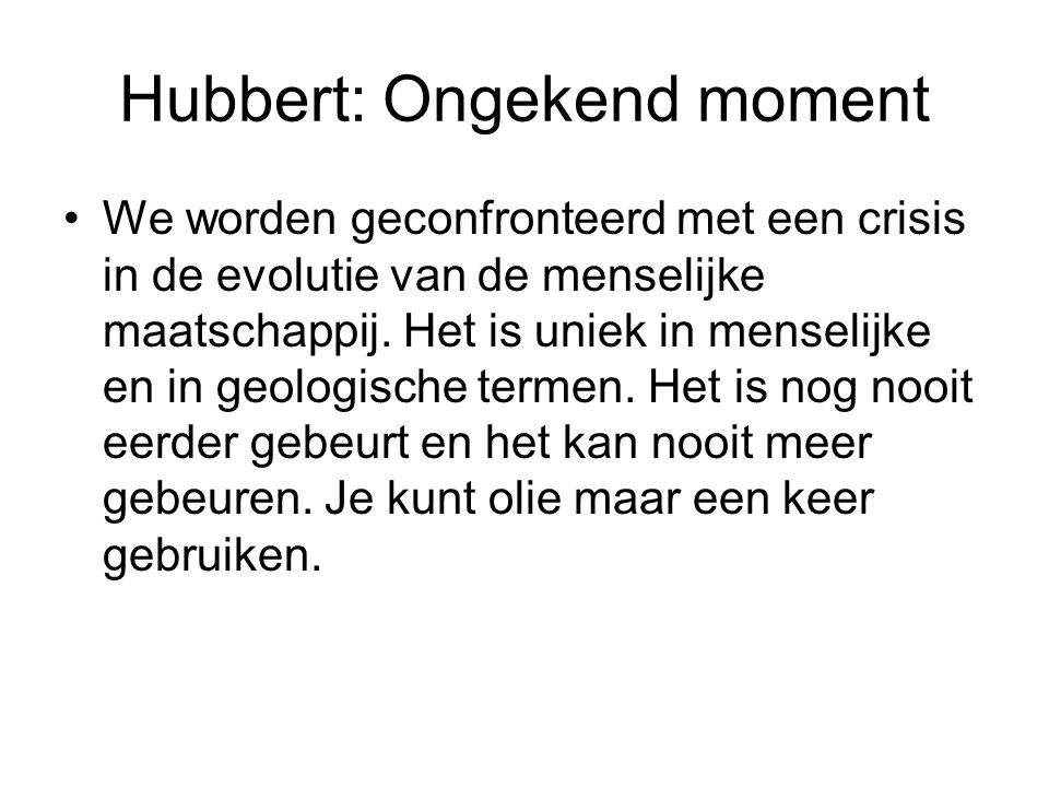 Hubbert: Ongekend moment We worden geconfronteerd met een crisis in de evolutie van de menselijke maatschappij.