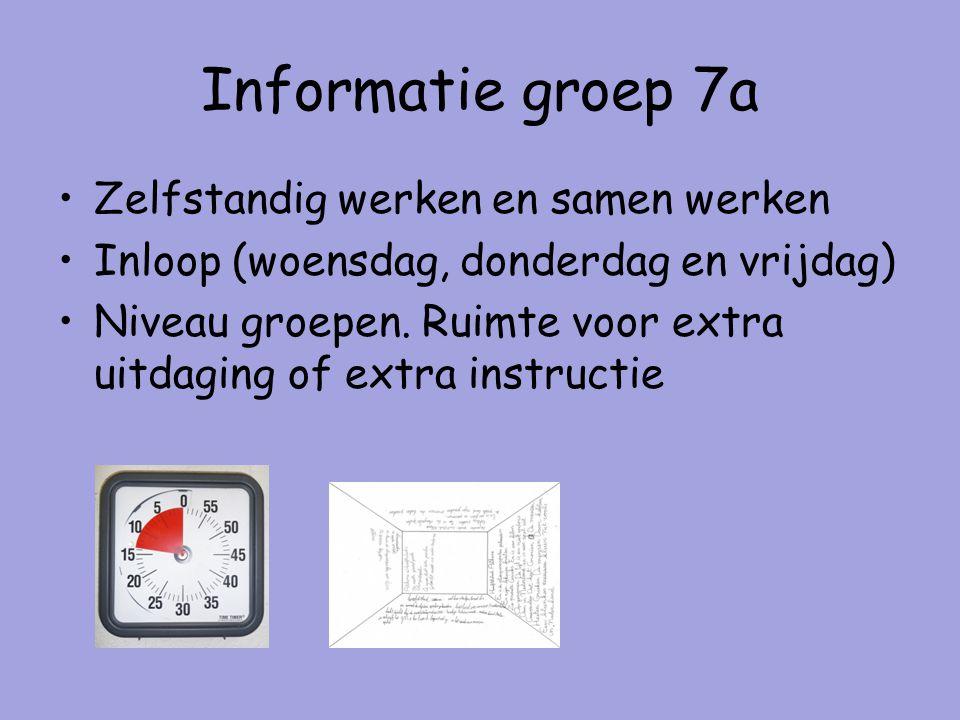 Informatie groep 7a Zelfstandig werken en samen werken Inloop (woensdag, donderdag en vrijdag) Niveau groepen.