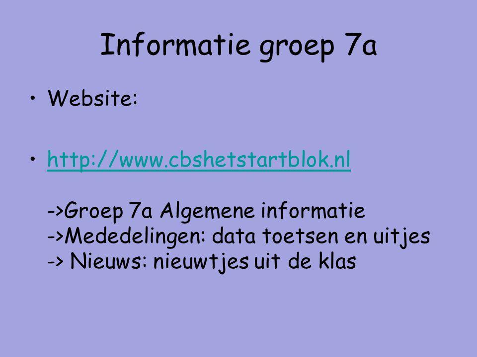 Informatie groep 7a Website: http://www.cbshetstartblok.nl ->Groep 7a Algemene informatie ->Mededelingen: data toetsen en uitjes -> Nieuws: nieuwtjes uit de klashttp://www.cbshetstartblok.nl