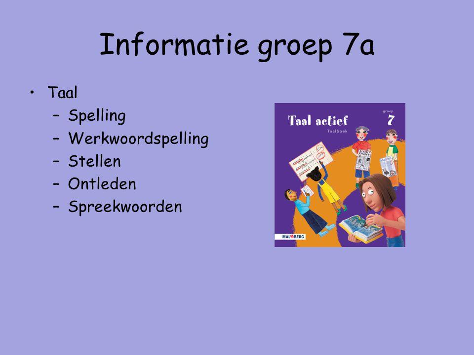 Informatie groep 7a Taal –Spelling –Werkwoordspelling –Stellen –Ontleden –Spreekwoorden