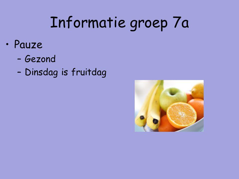 Informatie groep 7a Pauze –Gezond –Dinsdag is fruitdag