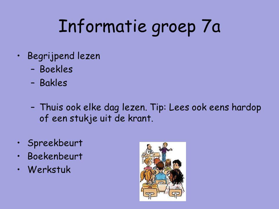 Informatie groep 7a Begrijpend lezen –Boekles –Bakles –Thuis ook elke dag lezen.