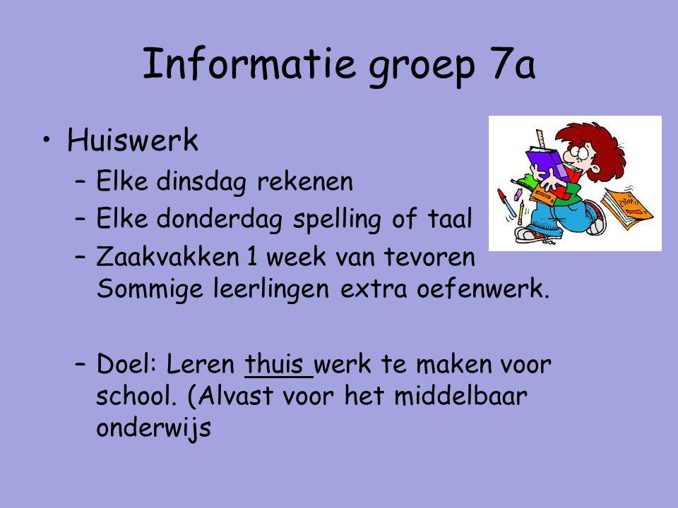 Informatie groep 7a Huiswerk –Elke dinsdag rekenen –Elke donderdag spelling of taal –Zaakvakken 1 week van tevoren Sommige leerlingen extra oefenwerk.
