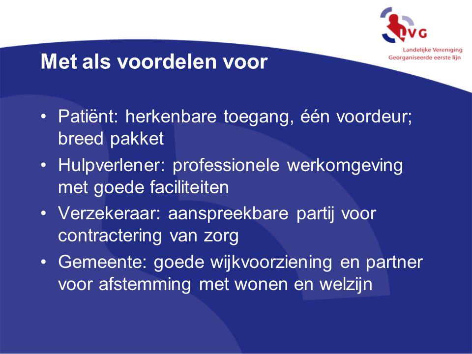 Met als voordelen voor Patiënt: herkenbare toegang, één voordeur; breed pakket Hulpverlener: professionele werkomgeving met goede faciliteiten Verzeke