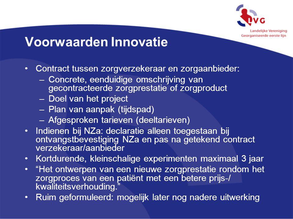 Voorwaarden Innovatie Contract tussen zorgverzekeraar en zorgaanbieder: –Concrete, eenduidige omschrijving van gecontracteerde zorgprestatie of zorgpr