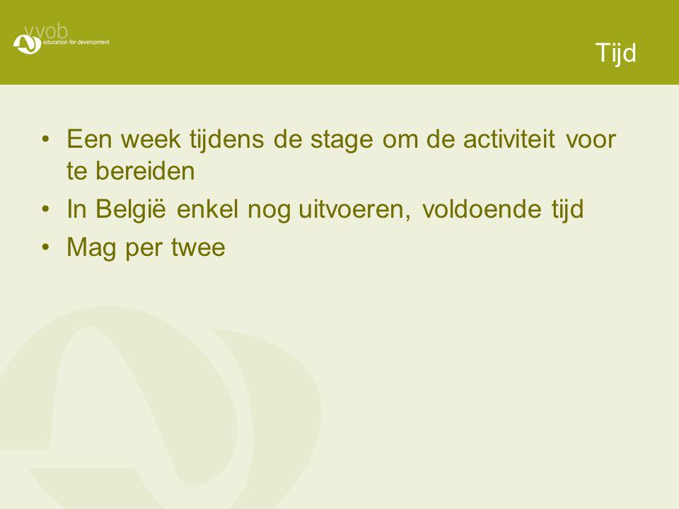 Tijd Een week tijdens de stage om de activiteit voor te bereiden In België enkel nog uitvoeren, voldoende tijd Mag per twee