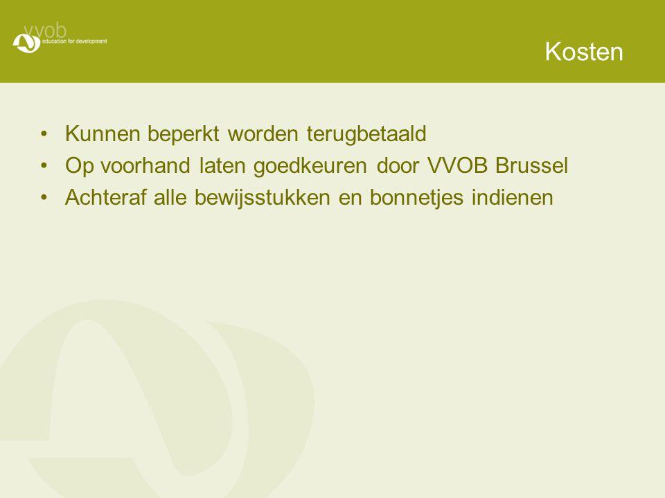 Kosten Kunnen beperkt worden terugbetaald Op voorhand laten goedkeuren door VVOB Brussel Achteraf alle bewijsstukken en bonnetjes indienen