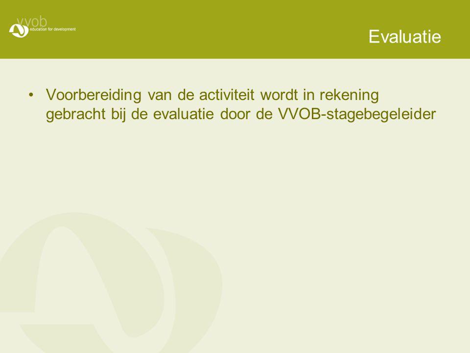 Evaluatie Voorbereiding van de activiteit wordt in rekening gebracht bij de evaluatie door de VVOB-stagebegeleider