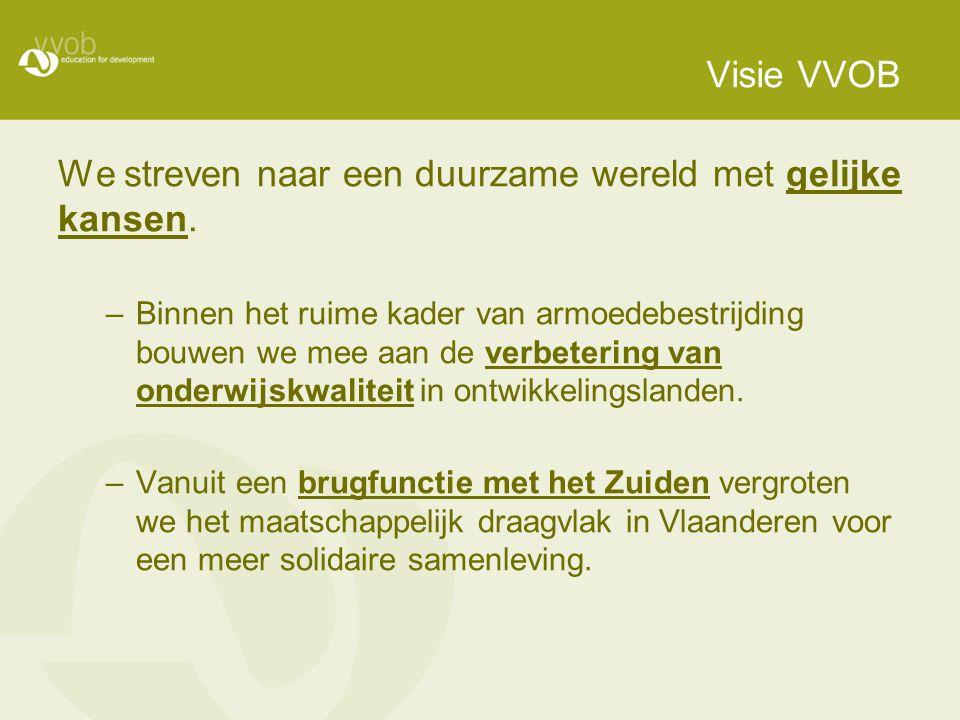 Visie VVOB We streven naar een duurzame wereld met gelijke kansen.