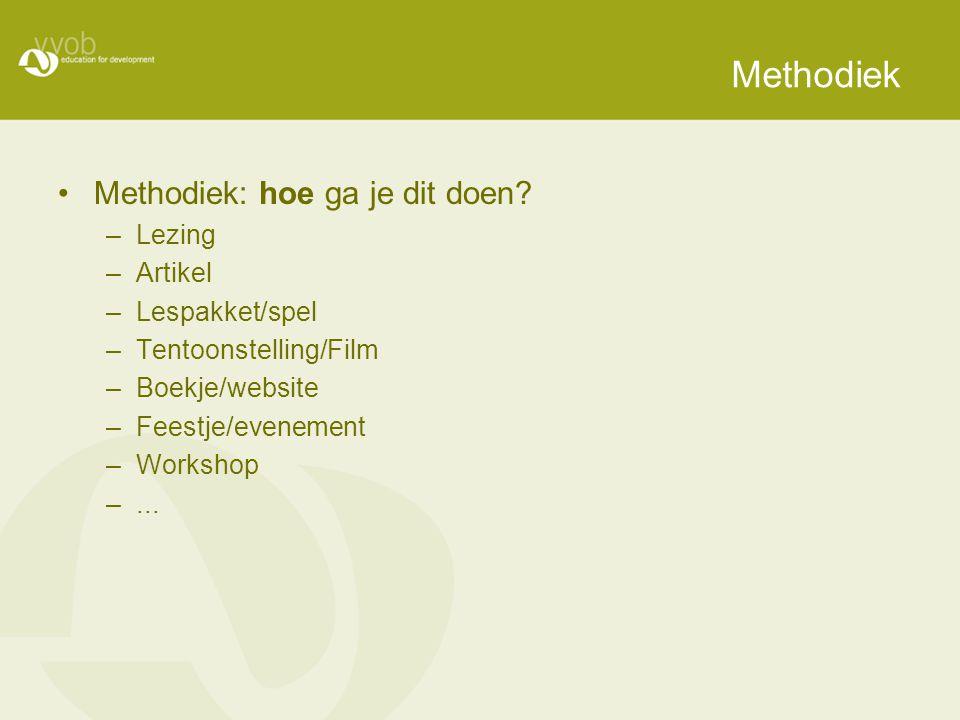 Methodiek Methodiek: hoe ga je dit doen.