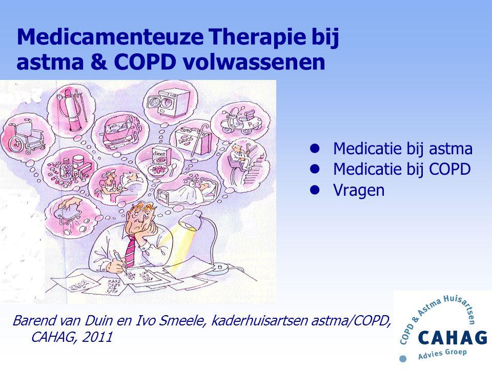 lMedicatie bij astma lMedicatie bij COPD lVragen Medicamenteuze Therapie bij astma & COPD volwassenen Barend van Duin en Ivo Smeele, kaderhuisartsen astma/COPD, CAHAG, 2011