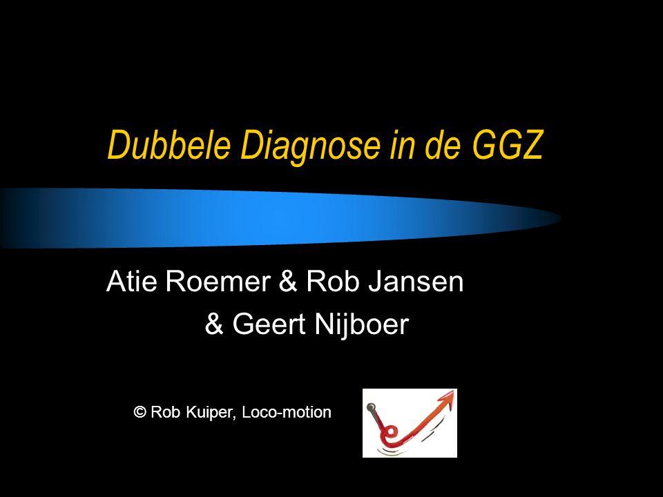 Dubbele Diagnose in de GGZ Atie Roemer & Rob Jansen & Geert Nijboer © Rob Kuiper, Loco-motion