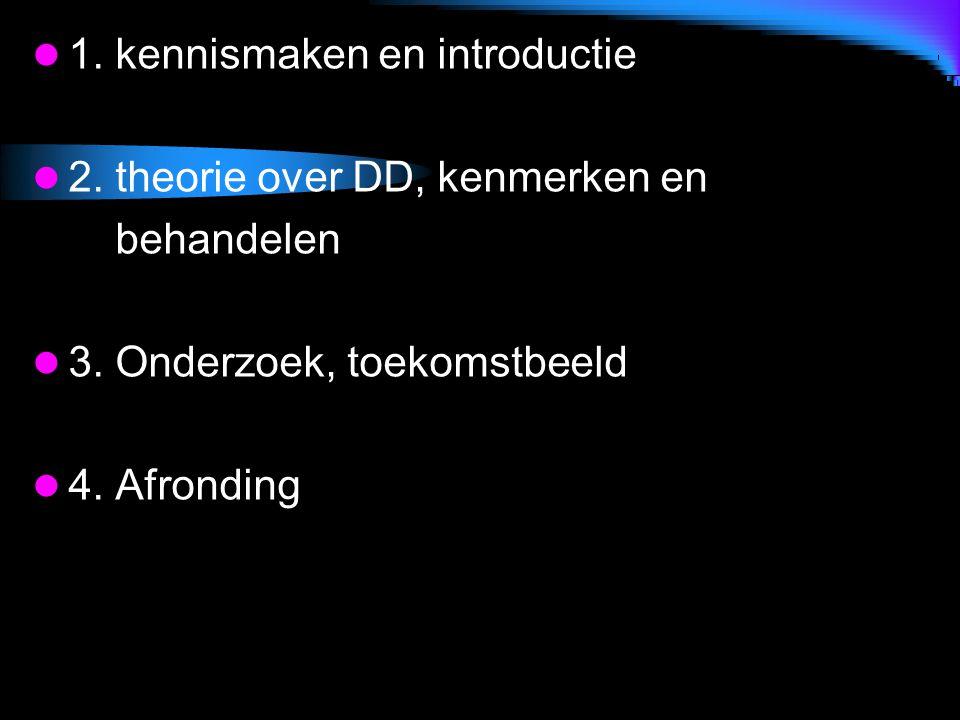 1. kennismaken en introductie 2. theorie over DD, kenmerken en behandelen 3. Onderzoek, toekomstbeeld 4. Afronding