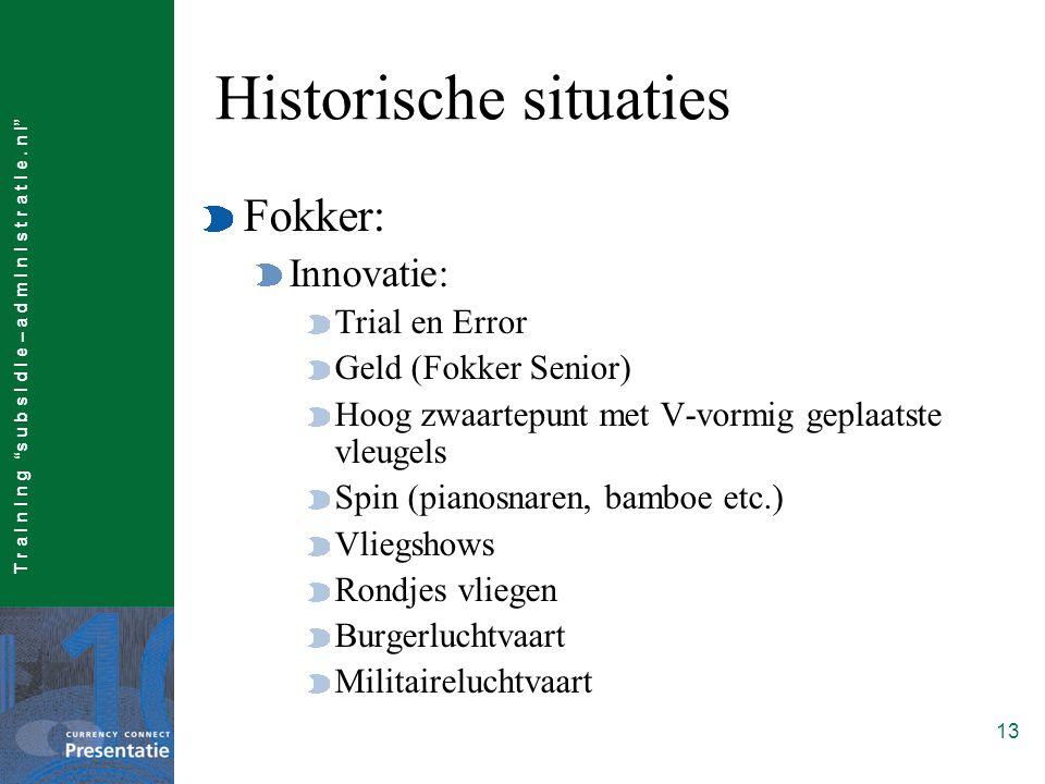 """T r a I n I n g """"s u b s I d I e – a d m I n I s t r a t I e. n l"""" 13 Historische situaties Fokker: Innovatie: Trial en Error Geld (Fokker Senior) Hoo"""