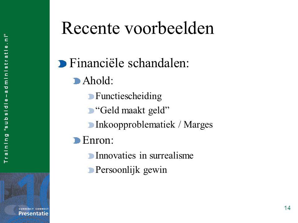 """T r a I n I n g """"s u b s I d I e – a d m I n I s t r a t I e. n l"""" 14 Recente voorbeelden Financiële schandalen: Ahold: Functiescheiding """"Geld maakt g"""