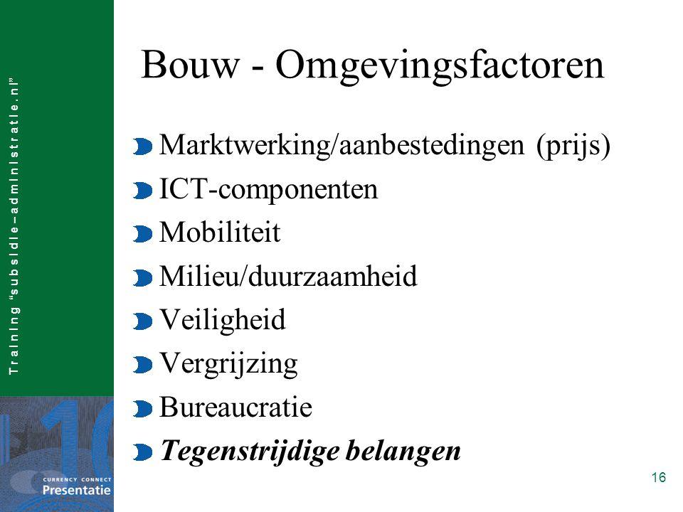 """T r a I n I n g """"s u b s I d I e – a d m I n I s t r a t I e. n l"""" 16 Bouw - Omgevingsfactoren Marktwerking/aanbestedingen (prijs) ICT-componenten Mob"""