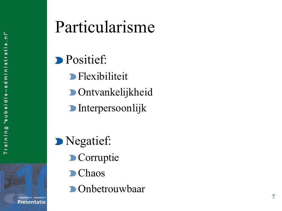 """T r a I n I n g """"s u b s I d I e – a d m I n I s t r a t I e. n l"""" 7 Particularisme Positief: Flexibiliteit Ontvankelijkheid Interpersoonlijk Negatief"""