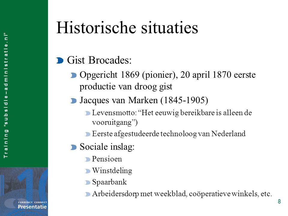 """T r a I n I n g """"s u b s I d I e – a d m I n I s t r a t I e. n l"""" 8 Historische situaties Gist Brocades: Opgericht 1869 (pionier), 20 april 1870 eers"""