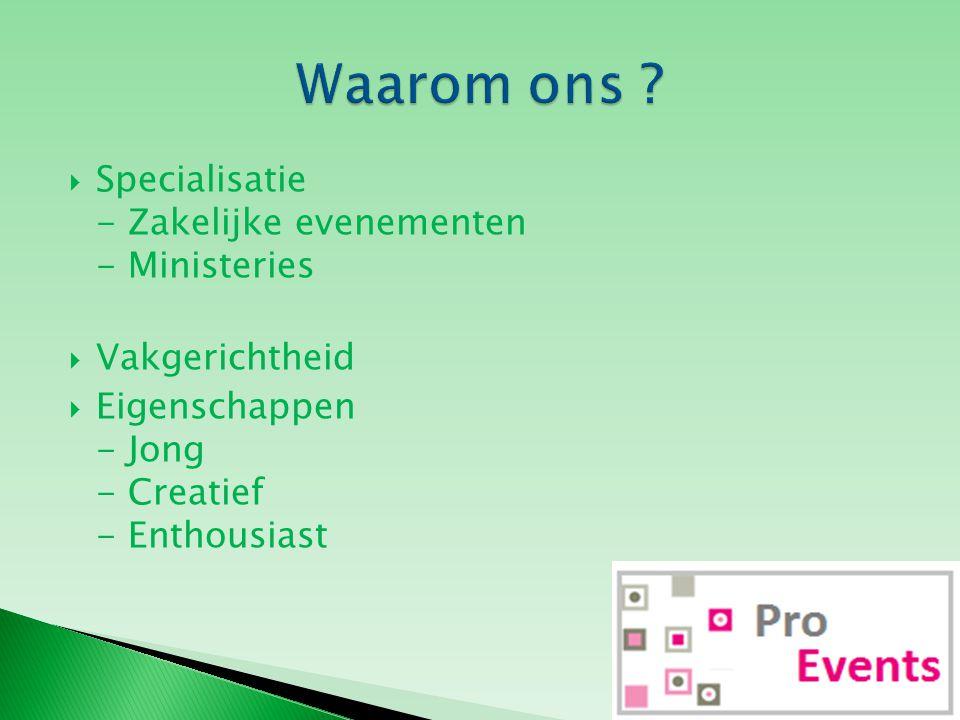  Specialisatie - Zakelijke evenementen - Ministeries  Vakgerichtheid  Eigenschappen - Jong - Creatief - Enthousiast