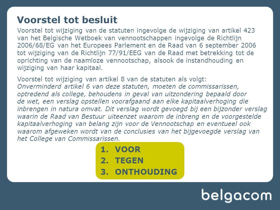 Voorstel tot wijziging van de statuten ingevolge de wijziging van artikel 423 van het Belgische Wetboek van vennootschappen ingevolge de Richtlijn 2006/68/EG van het Europees Parlement en de Raad van 6 september 2006 tot wijziging van de Richtlijn 77/91/EEG van de Raad met betrekking tot de oprichting van de naamloze vennootschap, alsook de instandhouding en wijziging van haar kapitaal.