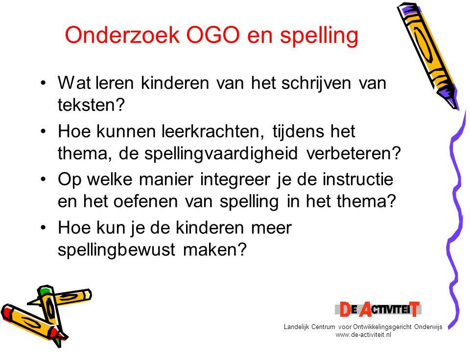 Onderzoek OGO en spelling Wat leren kinderen van het schrijven van teksten? Hoe kunnen leerkrachten, tijdens het thema, de spellingvaardigheid verbete
