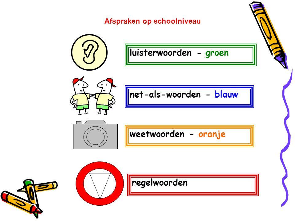 luisterwoorden - groen net-als-woorden - blauw weetwoorden - oranje regelwoorden Afspraken op schoolniveau