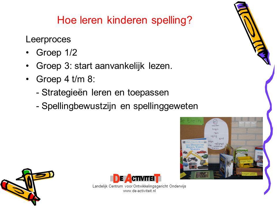 Hoe leren kinderen spelling? Leerproces Groep 1/2 Groep 3: start aanvankelijk lezen. Groep 4 t/m 8: - Strategieën leren en toepassen - Spellingbewustz
