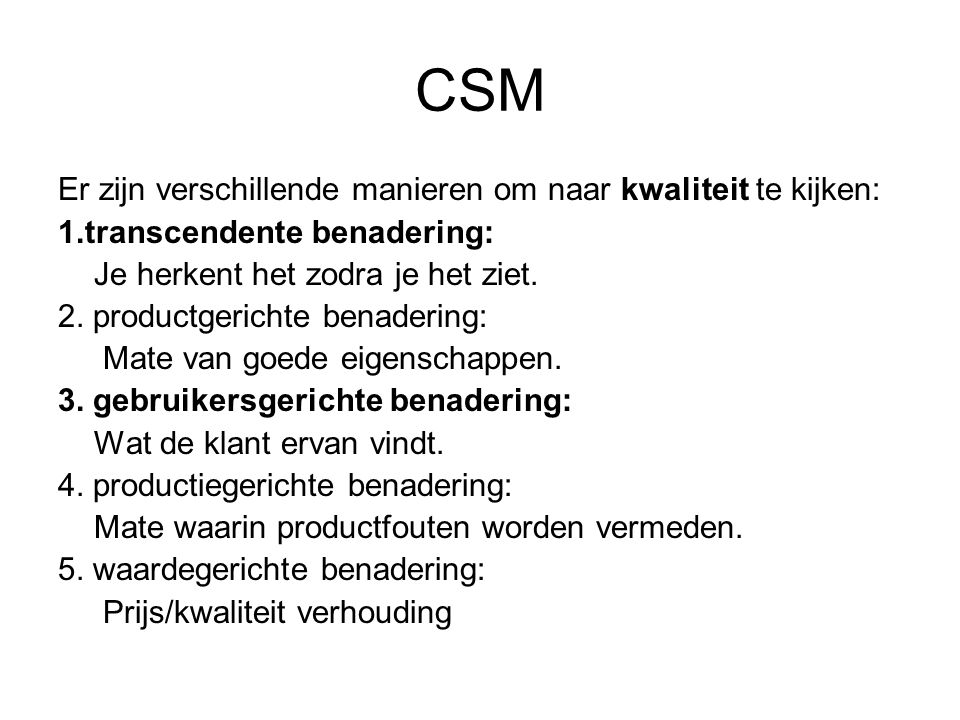 CSM Er zijn verschillende manieren om naar kwaliteit te kijken: 1.transcendente benadering: Je herkent het zodra je het ziet.