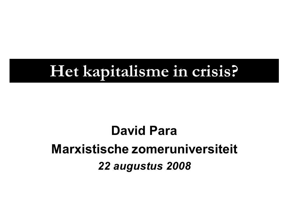 Het kapitalisme in crisis? David Para Marxistische zomeruniversiteit 22 augustus 2008