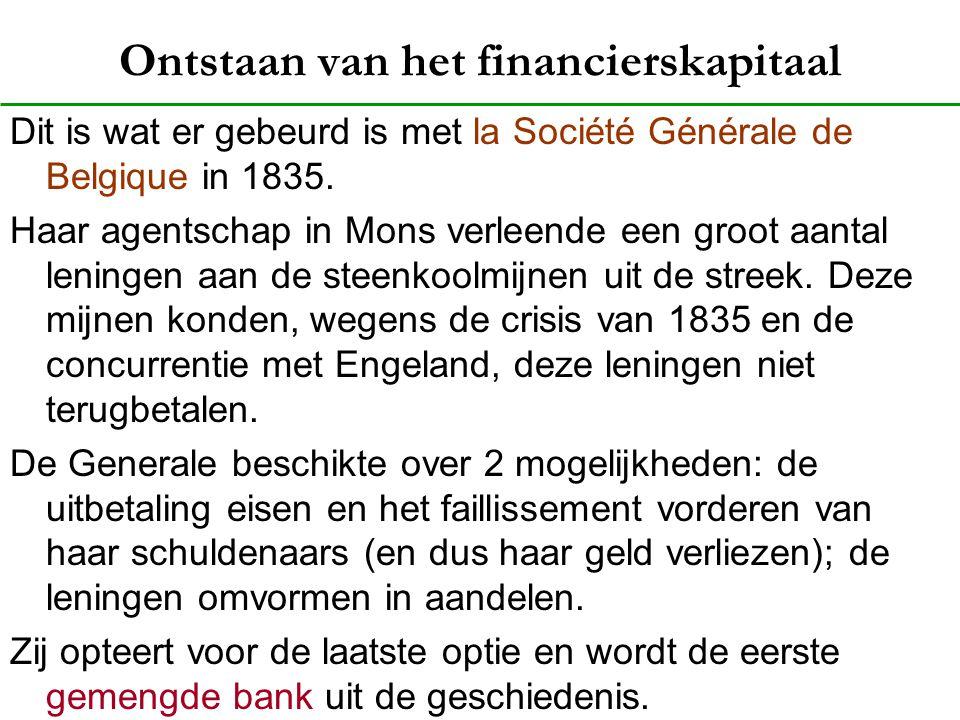Ontstaan van het financierskapitaal Dit is wat er gebeurd is met la Société Générale de Belgique in 1835. Haar agentschap in Mons verleende een groot
