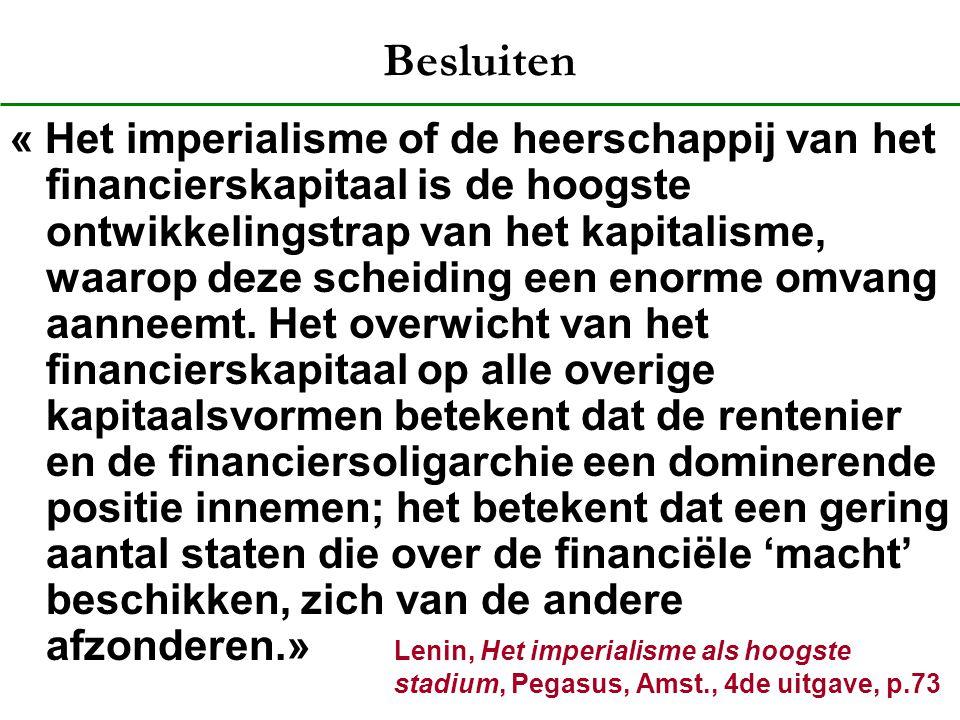 Besluiten « Het imperialisme of de heerschappij van het financierskapitaal is de hoogste ontwikkelingstrap van het kapitalisme, waarop deze scheiding