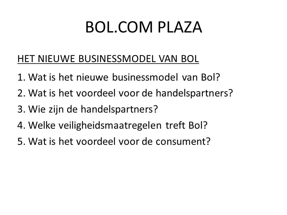 HET NIEUWE BUSINESSMODEL VAN BOL 1.Wat is het nieuwe businessmodel van Bol? 2.Wat is het voordeel voor de handelspartners? 3.Wie zijn de handelspartne